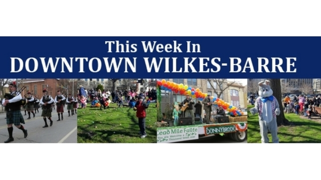 This Week in Downtown Wilkes-Barre: April 10 - April 16