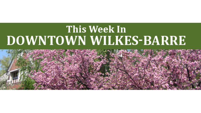 This Week in Downtown Wilkes-Barre: May 29 - June 4